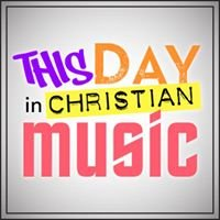 This Day in Christian Music