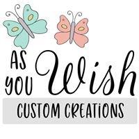 As You Wish Custom Creations