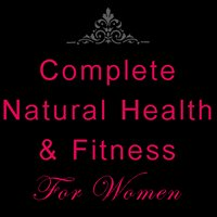 Complete Natural Health & Fitness For Women