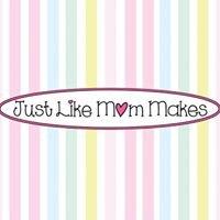 Just Like Mom Makes