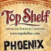 Top Shelf Mexican Food & Cantina- West Phoenix