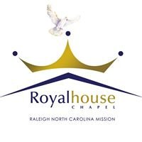 Royal house Chapel International-Raleigh, NC Mission
