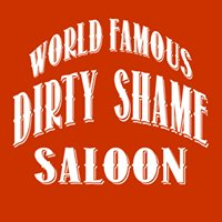World Famous Dirty Shame Saloon