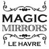 MAGIC MIRRORS LE HAVRE