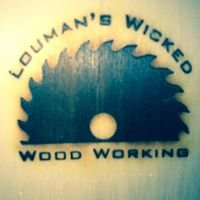 Louman's Wicked Woodworking