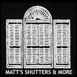 Matt's Shutters & More