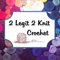 2 Legit 2 Knit Crochet