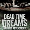 Dead Time Dreams Haunted Attractions