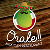 Orale!! Mexican Restaurant