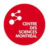 Centre des sciences de Montréal - Montreal Science Centre