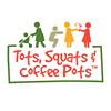 Tots, Squats & Coffee Pots