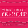 Your Perfect Bridesmaid
