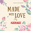 Made With Love By The Garage