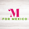 M for Mexico