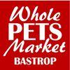 Whole Pets Market Bastrop