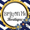 The Brag On Me Boutique