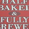 Half Baked & Fully Brewed