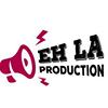 Eh La Production