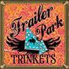 Trailer Park Trinkets