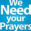We Need Your Prayers