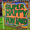 Super Happy Fun Land