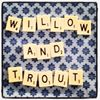 Willow and Trout