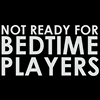 Not Ready for Bedtime Players