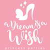 A Dream is a Wish Princess Parties
