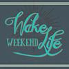 Wake Life Weekend