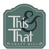 This & That Craft Mill