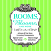 Rooms, Blooms & More