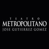 Teatro Metropolitano José Gutiérrez Gómez