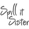 Spill It Sister