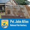 Pvt. John Allen National Fish Hatchery