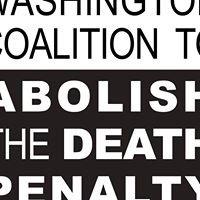 The Washington Coalition to Abolish the Death Penalty