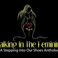 Walking In the Feminine: Stepping Into Our Shoes Anthology