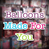 Balloons Made For You