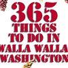 365 Things To Do in Walla Walla, WA