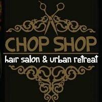 Chop Shop Hair Salon & Urban Retreat