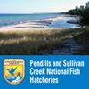 Pendills and Sullivan Creek National Fish Hatchery