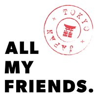 All My Friends Tokyo