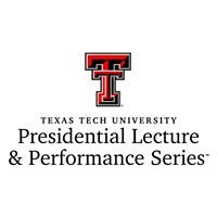 Texas Tech Presidential Lecture & Performance Series