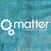 Matter: A Learning Playground