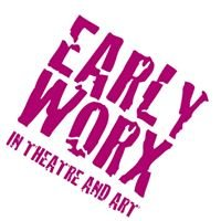 EARLY WORX in theatre and art