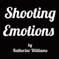 Shooting Emotions by Katherine Williams