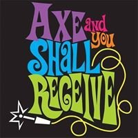 Axe and You Shall Receive Inc.