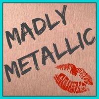Madly Metallic