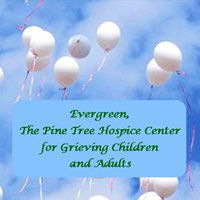 Evergreen, The Pine Tree Hospice Center for Grieving Children & Adults