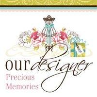 Our Designer...Precious Memories