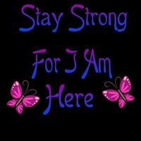 Stay Strong For I Am Here.
